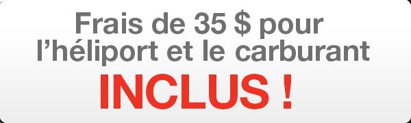 Frais de 35 $ pour l'héliport et le carburant INCLUS!